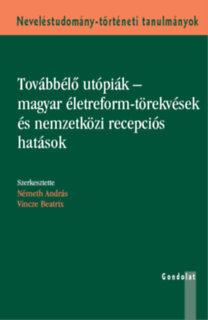 Továbbélő utópiák - magyar életreform-törekvések és nemzetközi recepciós hatások